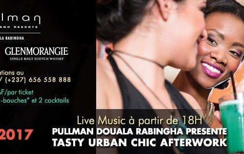Vivez l'Afterwork «TASTY URBAN CHIC» organisé par l'Hotel PULLMAN DOUALA RABINGHA